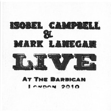 Live at the Barbican London 2010 mp3 Live by Isobel Campbell & Mark Lanegan