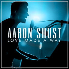 Love Made a Way mp3 Live by Aaron Shust