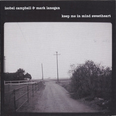 Keep Me in Mind Sweetheart mp3 Album by Isobel Campbell & Mark Lanegan
