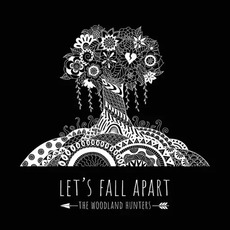 Let's Fall Apart mp3 Album by The Woodland Hunters