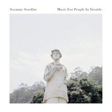 Music for People in Trouble mp3 Album by Susanne Sundfør