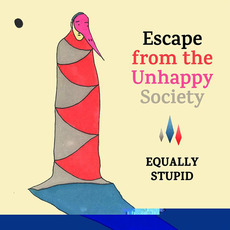 Escape From The Unhappy Society by Equally Stupid