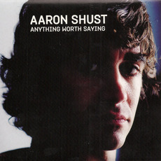 Anything Worth Saying mp3 Album by Aaron Shust