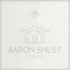 Unto Us mp3 Album by Aaron Shust