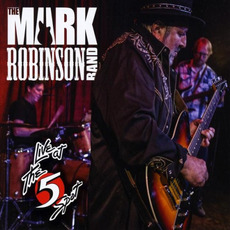 Live At The 5 Spot by The Mark Robinson Band