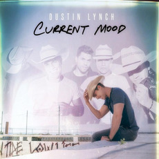 Current Mood mp3 Album by Dustin Lynch