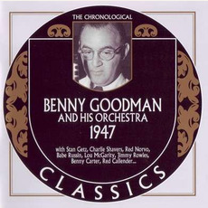 The Chronological Classics: Benny Goodman and His Orchestra 1947 by Benny Goodman And His Orchestra
