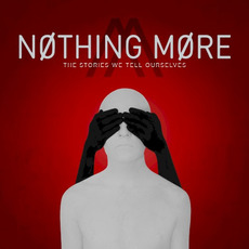 The Stories We Tell Ourselves mp3 Album by Nothing More