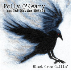 Black Crow Callin' mp3 Album by Polly O'Keary And The Rhythm Method