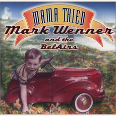 Mama Tried mp3 Album by Mark Wenner and the BelAirs