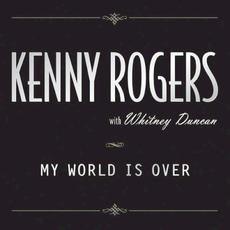 My World Is Over (with Whitney Duncan) by Kenny Rogers