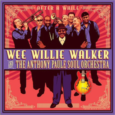 After A While mp3 Album by Wee Willie Walker and The Anthony Paule Soul Orchestra