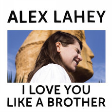 I Love You Like a Brother mp3 Album by Alex Lahey