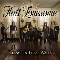 Silence In These Walls mp3 Album by Flatt Lonesome