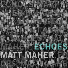 Echoes (Deluxe Edition) mp3 Album by Matt Maher