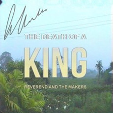 The Death of a King (Deluxe Edition) by Reverend And The Makers
