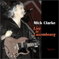 Live In Luxembourg mp3 Live by Mick Clarke