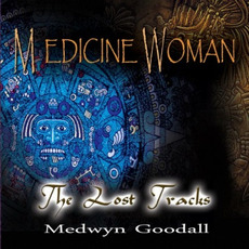Medicine Woman: The Lost Tracks mp3 Album by Medwyn Goodall