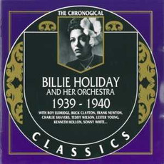 The Chronological Classics: Billie Holiday and Her Orchestra 1939-1940 mp3 Artist Compilation by Billie Holiday And Her Orchestra