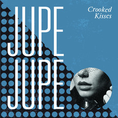 Crooked Kisses mp3 Album by Jupe Jupe