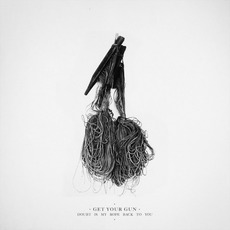 Doubt Is My Rope Back To You mp3 Album by Get Your Gun