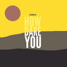 How Dare You? mp3 Album by Electric Six