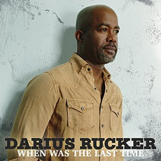 When Was the Last Time mp3 Album by Darius Rucker