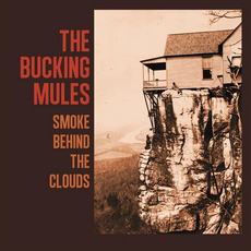 Smoke Behind the Clouds by The Bucking Mules