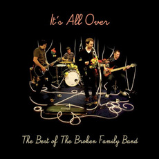 It's All Over: The Best of The Broken Family Band mp3 Artist Compilation by The Broken Family Band