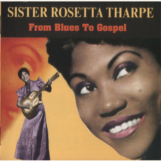 From Blues To Gospel mp3 Artist Compilation by Sister Rosetta Tharpe