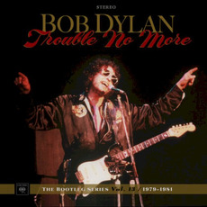 Trouble No More: The Bootleg Series, Vol. 13 / 1979-1981 mp3 Artist Compilation by Bob Dylan