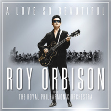 A Love So Beautiful: Roy Orbison With The Royal Philharmonic Orchestra mp3 Album by Roy Orbison