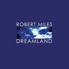 Dreamland (Remastered) mp3 Album by Robert Miles