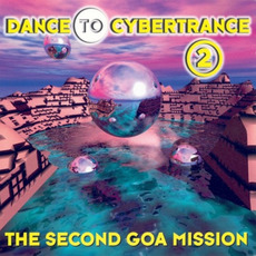 Dance To Cybertrance 2: The Second Goa Mission mp3 Compilation by Various Artists