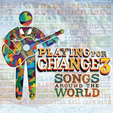Playing For Change 3: Songs Around The World mp3 Album by Playing For Change