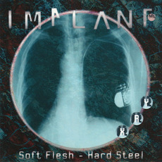 Soft Flesh - Hard Steel by Implant