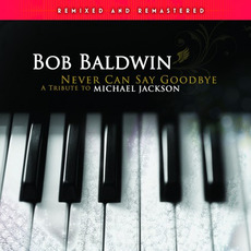 Never Can Say Goodbye: A Tribute To Michael Jackson by Bob Baldwin