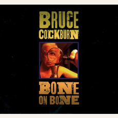 Bone On Bone mp3 Album by Bruce Cockburn