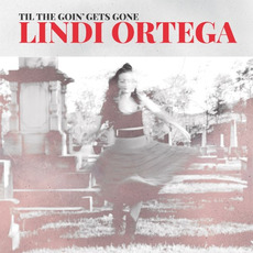 Til the Goin' Gets Gone mp3 Album by Lindi Ortega