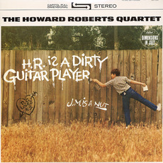 H.R. is a Dirty Guitar Player (Remastered) mp3 Album by The Howard Roberts Quartet