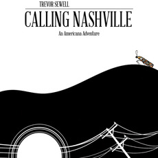 Calling Nashville: An Americana Adventure mp3 Album by Trevor Sewell