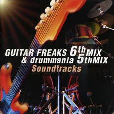 Guitar Freaks 6th Mix & Drummania 5th Mix Soundtracks by Various Artists