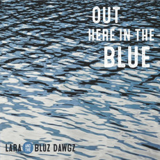 Out Here In The Blue mp3 Album by Lara & The Bluz Dawgz