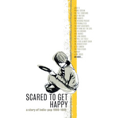 Scared to Get Happy: A Story of Indie-Pop 1980-1989 mp3 Compilation by Various Artists