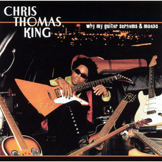 Why My Guitar Screams & Moans mp3 Album by Chris Thomas King