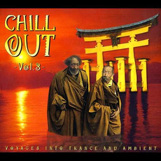Chill Out, Vol.3: Voyages Into Trance and Ambient mp3 Compilation by Various Artists