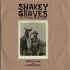 Shakey Graves and the Horse He Rode In On: Nobody's Fool & the Donor Blues EP mp3 Artist Compilation by Shakey Graves