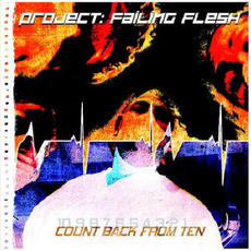 Count Back From Ten mp3 Album by Project: Failing Flesh