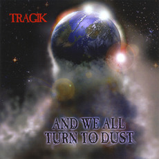 And We All Turn to Dust mp3 Album by Tragik