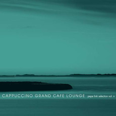Cappuccino Grand Cafè Lounge: Pepe Link Selection, Vol. 4 mp3 Compilation by Various Artists